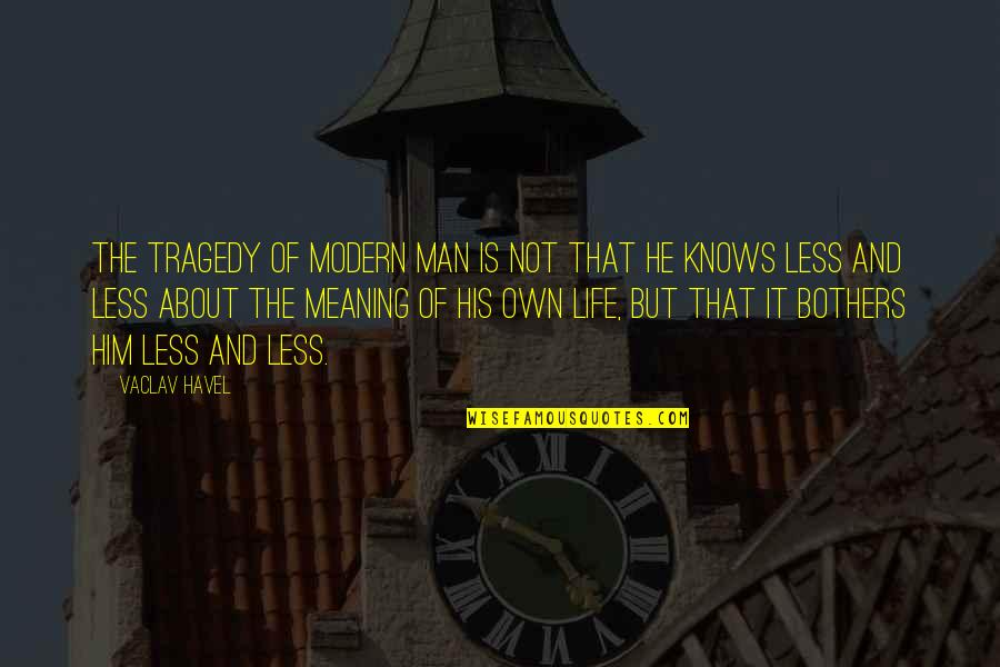 Vaclav Quotes By Vaclav Havel: The tragedy of modern man is not that