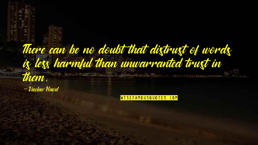 Vaclav Quotes By Vaclav Havel: There can be no doubt that distrust of