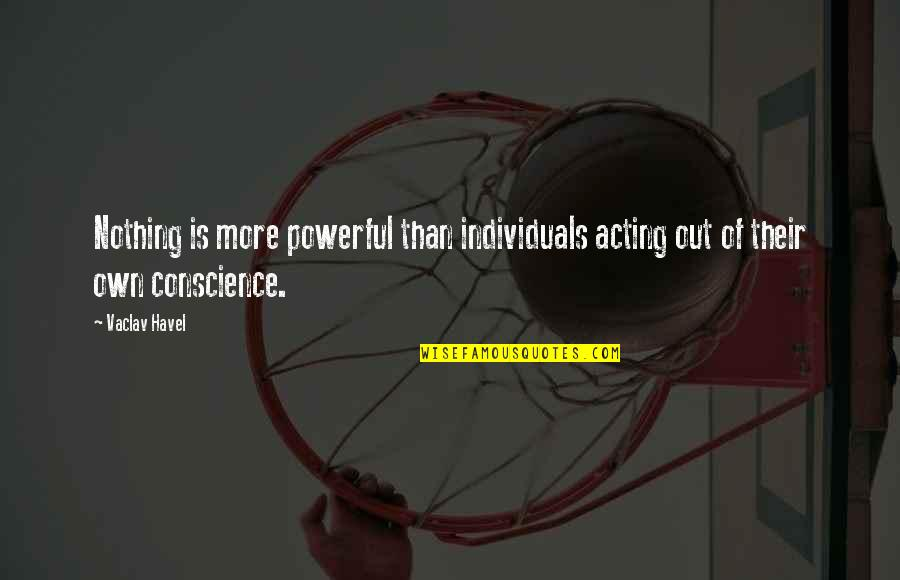 Vaclav Quotes By Vaclav Havel: Nothing is more powerful than individuals acting out