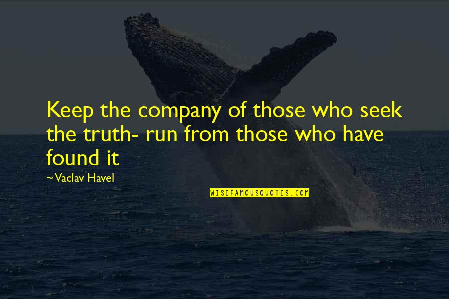 Vaclav Quotes By Vaclav Havel: Keep the company of those who seek the