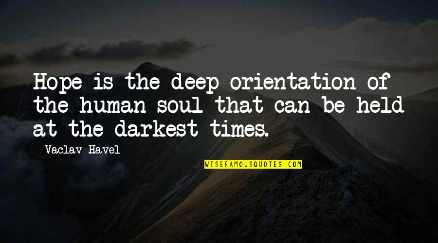 Vaclav Quotes By Vaclav Havel: Hope is the deep orientation of the human