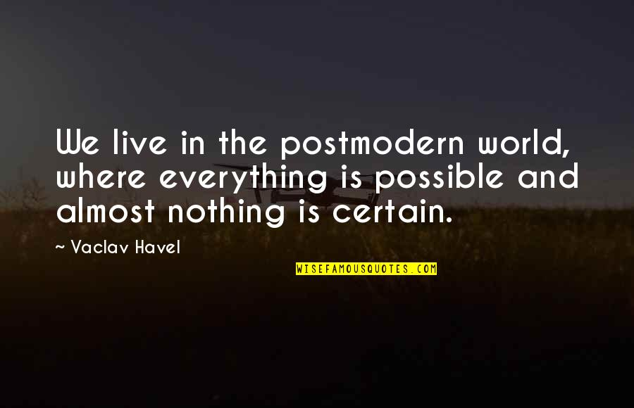 Vaclav Quotes By Vaclav Havel: We live in the postmodern world, where everything