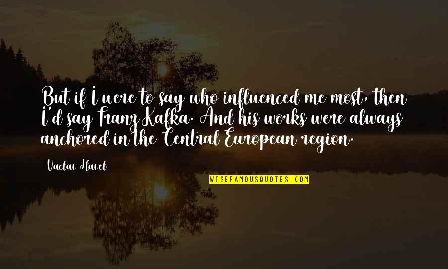 Vaclav Quotes By Vaclav Havel: But if I were to say who influenced