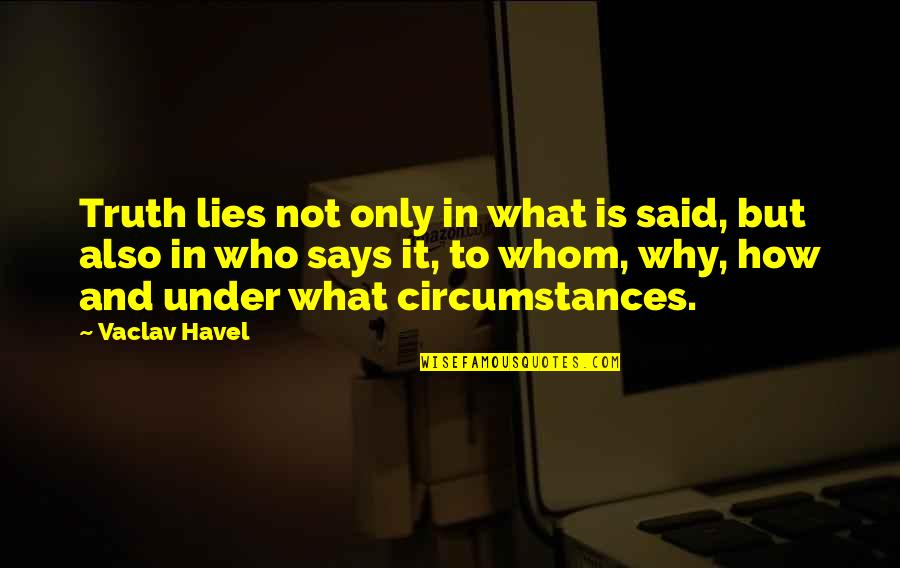 Vaclav Quotes By Vaclav Havel: Truth lies not only in what is said,