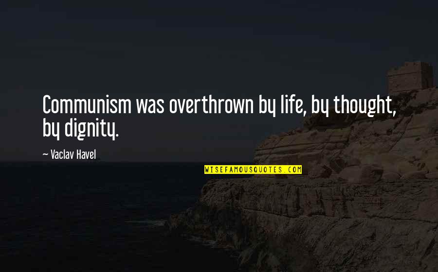 Vaclav Quotes By Vaclav Havel: Communism was overthrown by life, by thought, by