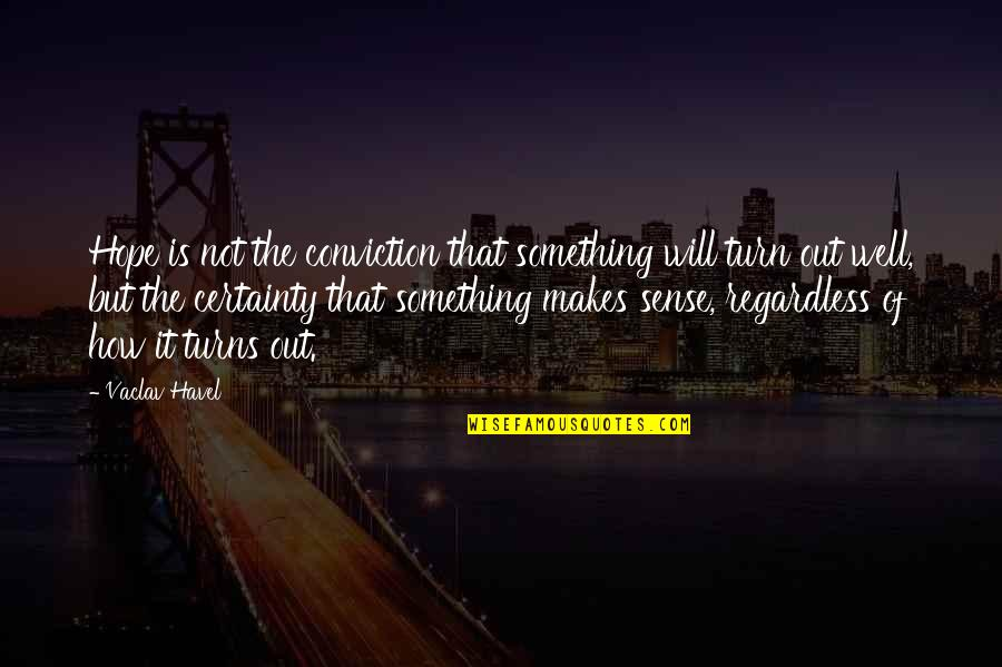Vaclav Quotes By Vaclav Havel: Hope is not the conviction that something will