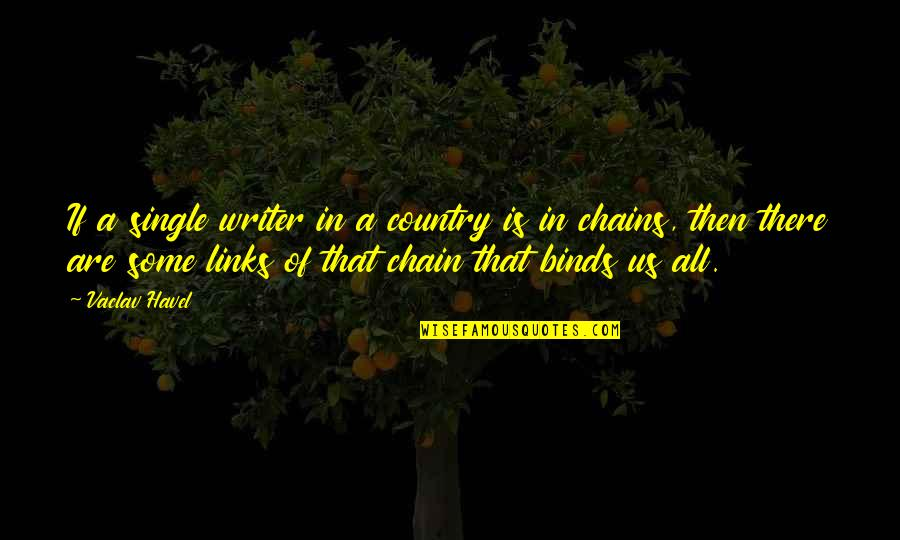 Vaclav Quotes By Vaclav Havel: If a single writer in a country is