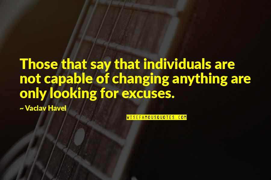 Vaclav Quotes By Vaclav Havel: Those that say that individuals are not capable