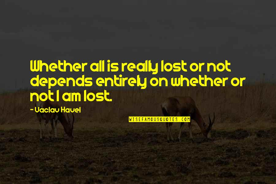 Vaclav Quotes By Vaclav Havel: Whether all is really lost or not depends