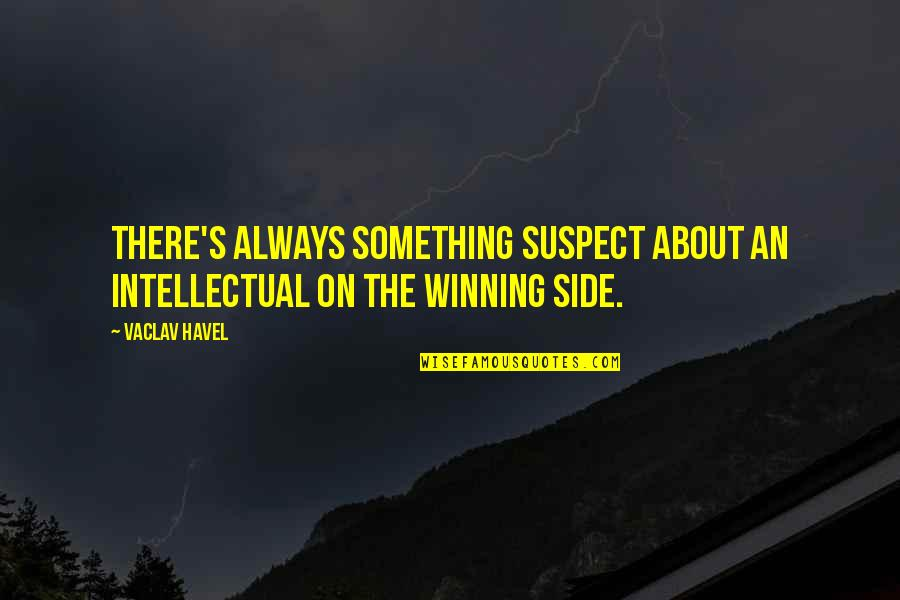 Vaclav Quotes By Vaclav Havel: There's always something suspect about an intellectual on