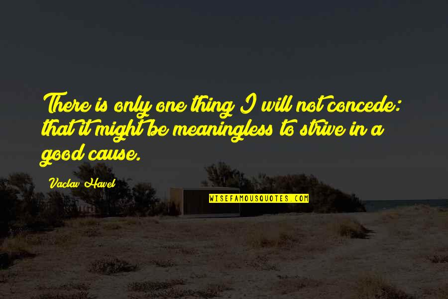 Vaclav Quotes By Vaclav Havel: There is only one thing I will not