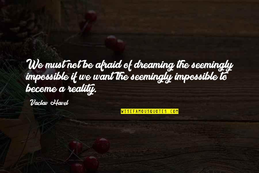 Vaclav Quotes By Vaclav Havel: We must not be afraid of dreaming the