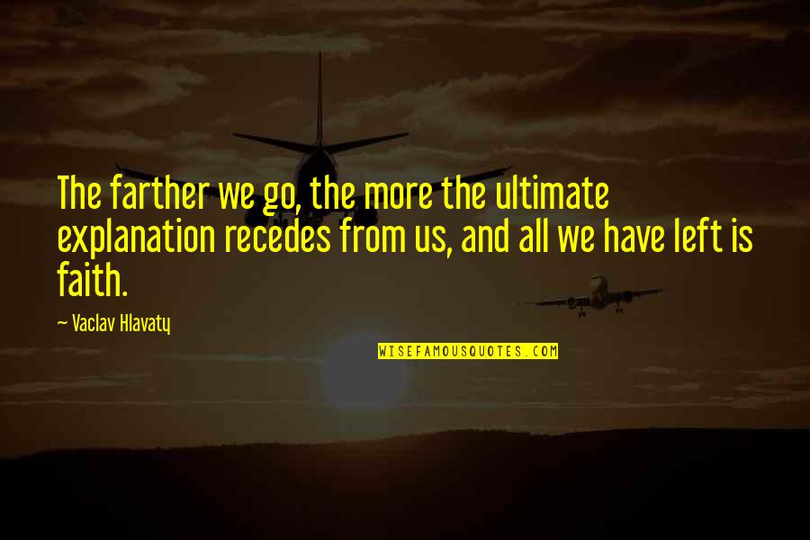 Vaclav Quotes By Vaclav Hlavaty: The farther we go, the more the ultimate