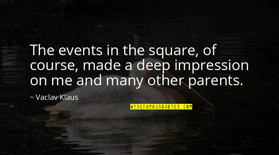 Vaclav Quotes By Vaclav Klaus: The events in the square, of course, made