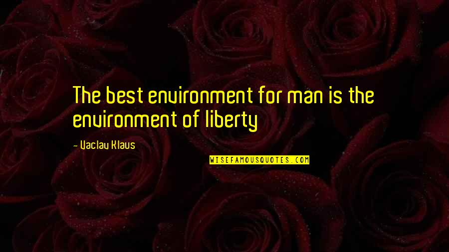 Vaclav Quotes By Vaclav Klaus: The best environment for man is the environment