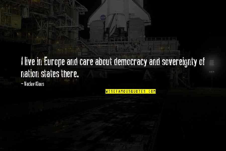 Vaclav Quotes By Vaclav Klaus: I live in Europe and care about democracy