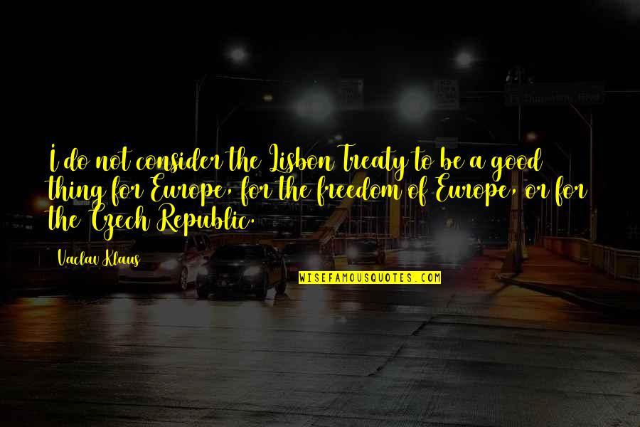 Vaclav Quotes By Vaclav Klaus: I do not consider the Lisbon Treaty to
