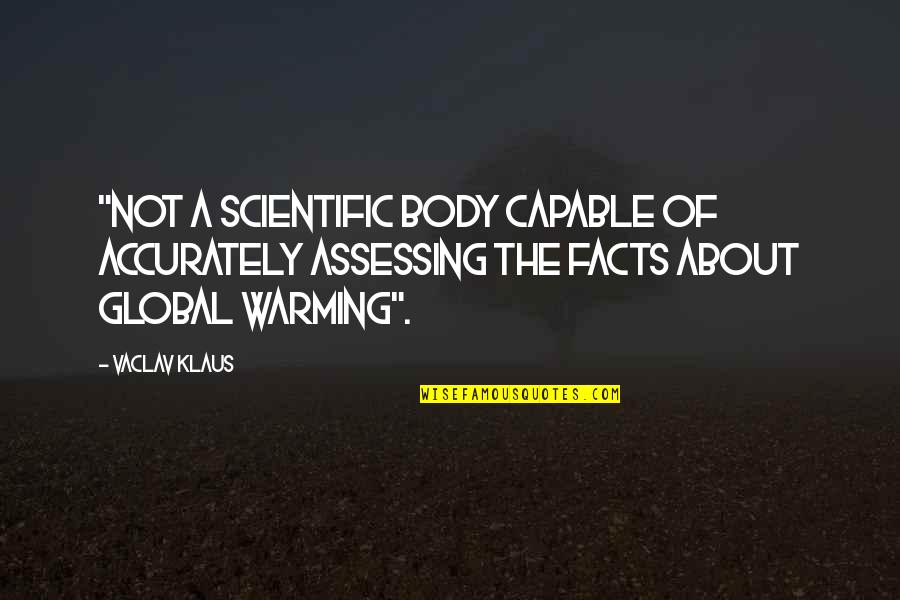 """Vaclav Quotes By Vaclav Klaus: """"not a scientific body capable of accurately assessing"""
