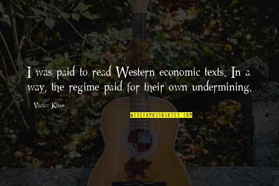 Vaclav Quotes By Vaclav Klaus: I was paid to read Western economic texts.