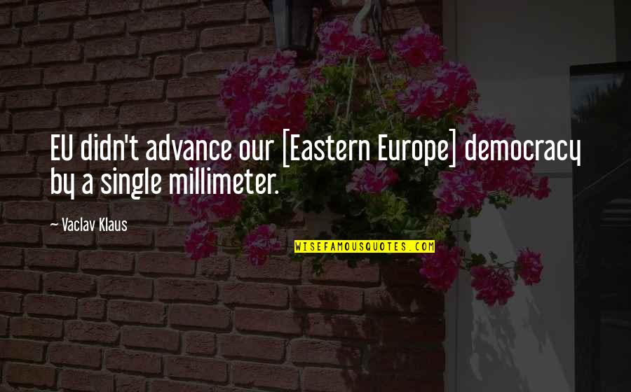 Vaclav Quotes By Vaclav Klaus: EU didn't advance our [Eastern Europe] democracy by