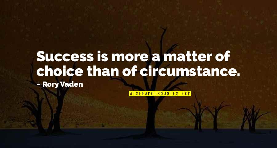 Vaden Quotes By Rory Vaden: Success is more a matter of choice than