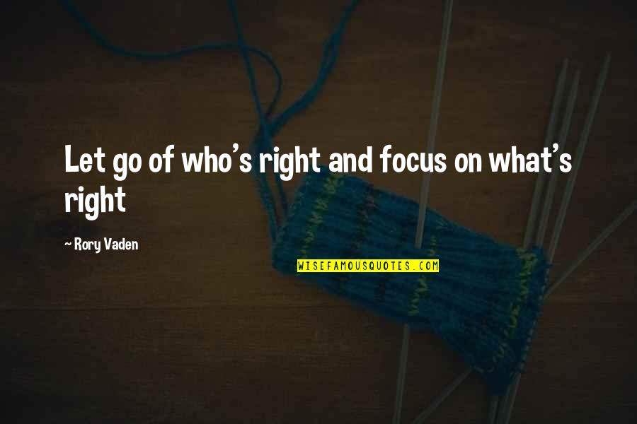Vaden Quotes By Rory Vaden: Let go of who's right and focus on