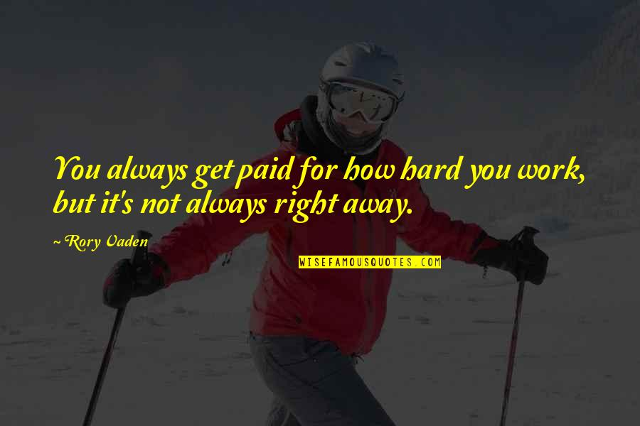 Vaden Quotes By Rory Vaden: You always get paid for how hard you
