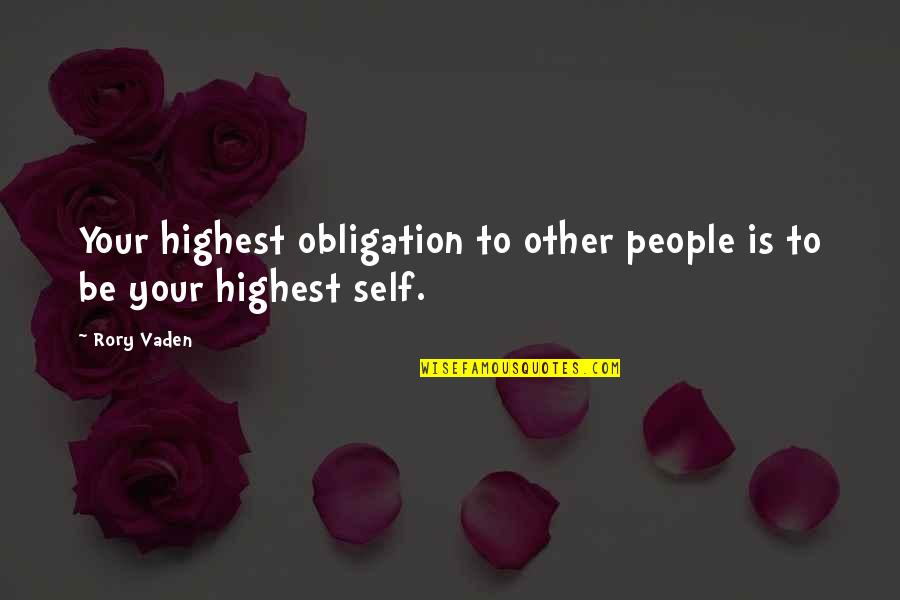Vaden Quotes By Rory Vaden: Your highest obligation to other people is to