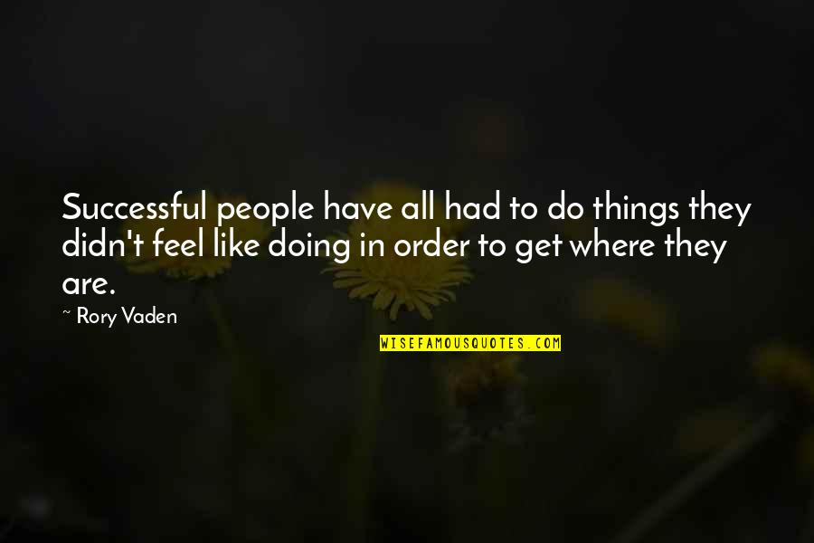 Vaden Quotes By Rory Vaden: Successful people have all had to do things