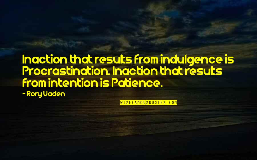 Vaden Quotes By Rory Vaden: Inaction that results from indulgence is Procrastination. Inaction