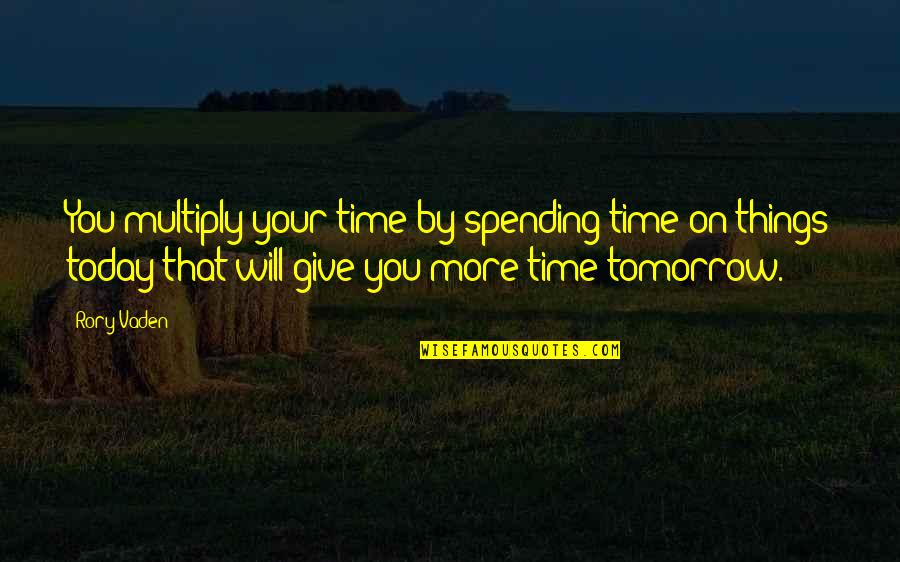 Vaden Quotes By Rory Vaden: You multiply your time by spending time on