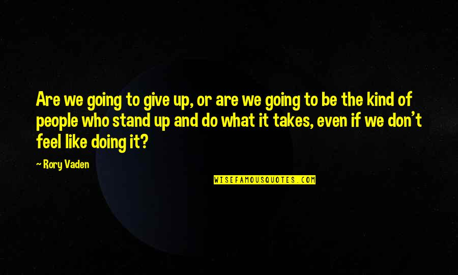 Vaden Quotes By Rory Vaden: Are we going to give up, or are