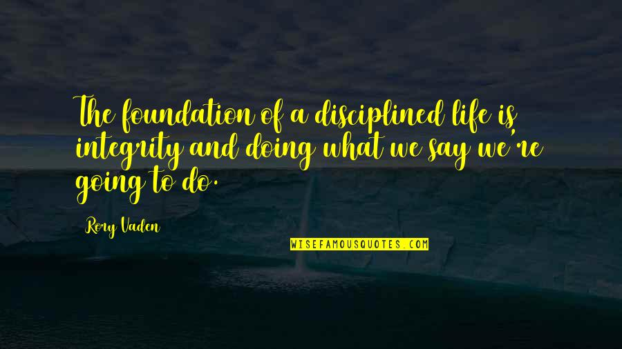 Vaden Quotes By Rory Vaden: The foundation of a disciplined life is integrity