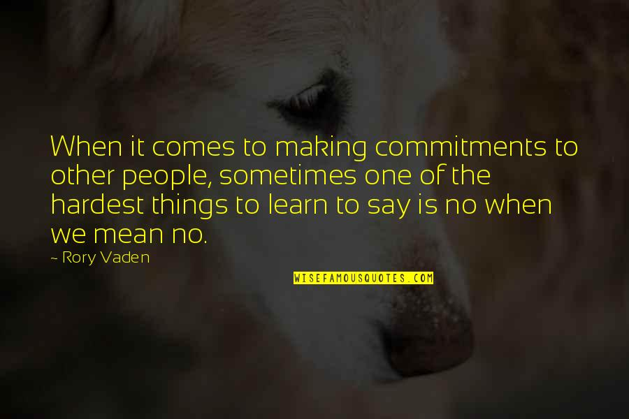 Vaden Quotes By Rory Vaden: When it comes to making commitments to other