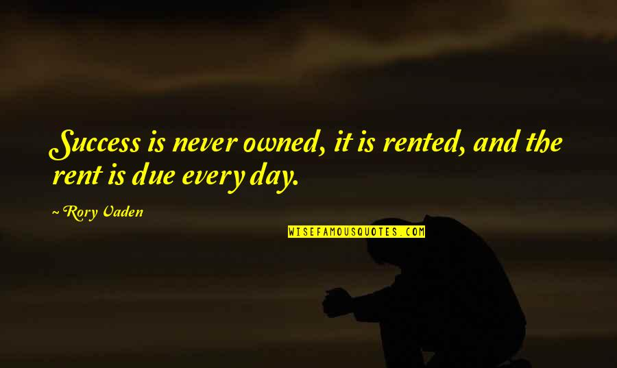 Vaden Quotes By Rory Vaden: Success is never owned, it is rented, and