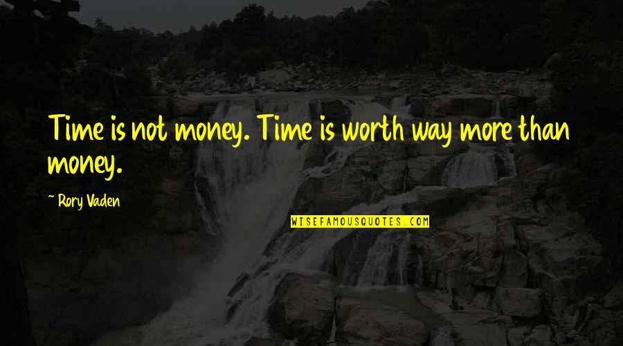 Vaden Quotes By Rory Vaden: Time is not money. Time is worth way