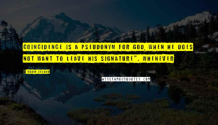 """Vadim Zeland quotes: Coincidence is a pseudonym for God, when he does not want to leave his signature"""". Whenever"""