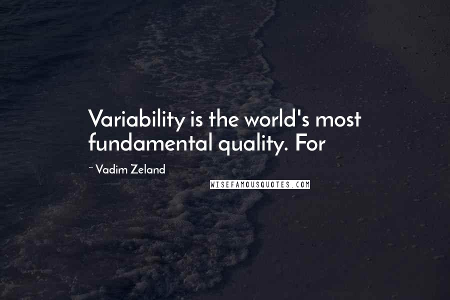 Vadim Zeland quotes: Variability is the world's most fundamental quality. For