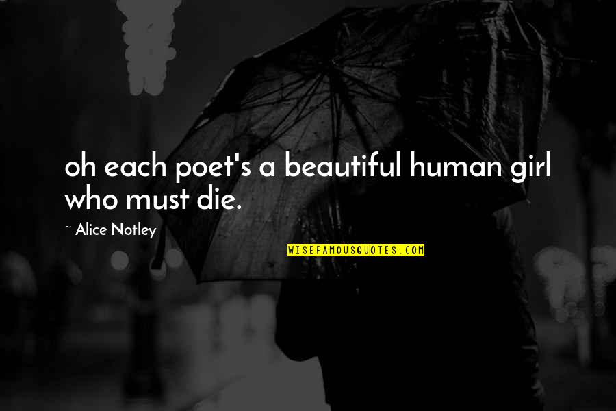 Vagambond Quotes By Alice Notley: oh each poet's a beautiful human girl who