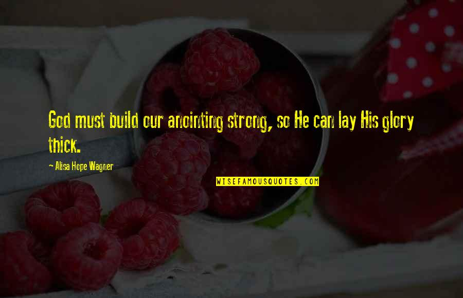 Vagambond Quotes By Alisa Hope Wagner: God must build our anointing strong, so He