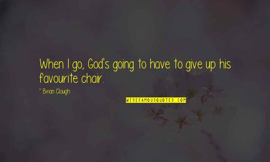 Vagambond Quotes By Brian Clough: When I go, God's going to have to