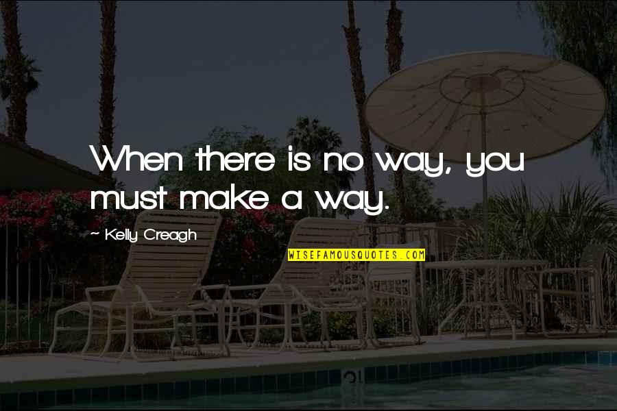 Vagambond Quotes By Kelly Creagh: When there is no way, you must make