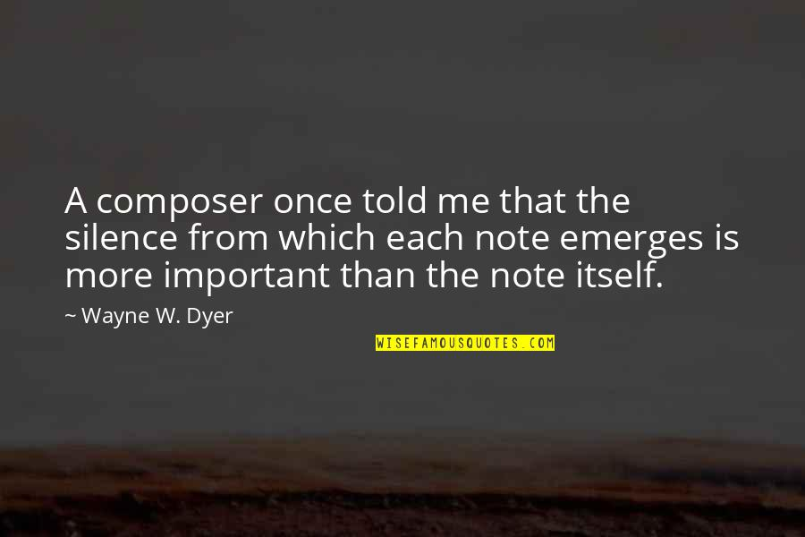 Vagambond Quotes By Wayne W. Dyer: A composer once told me that the silence