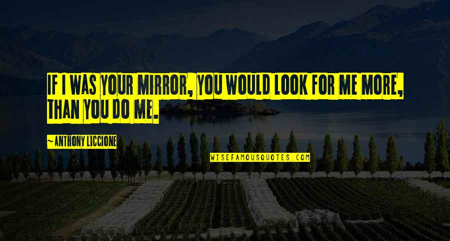 Vain Beauty Quotes By Anthony Liccione: If I was your mirror, you would look