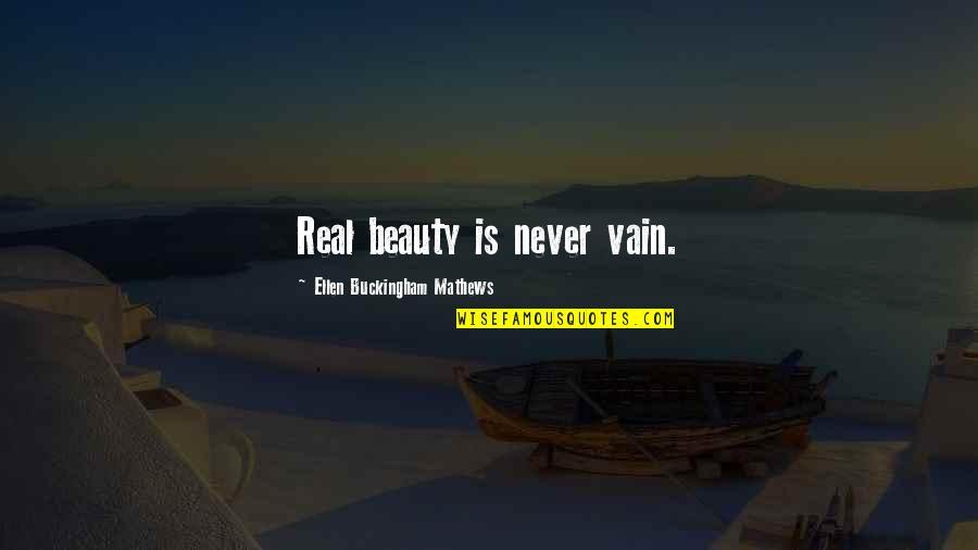 Vain Beauty Quotes By Ellen Buckingham Mathews: Real beauty is never vain.