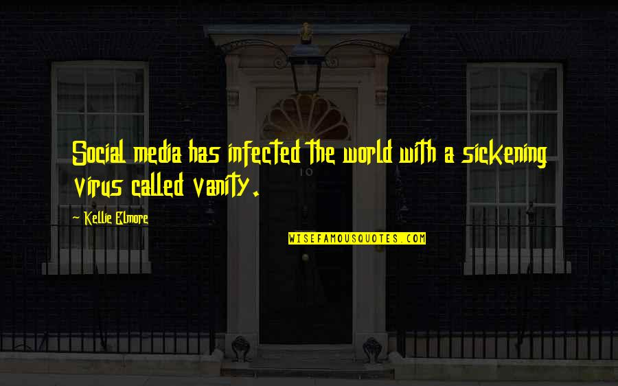 Vain Beauty Quotes By Kellie Elmore: Social media has infected the world with a