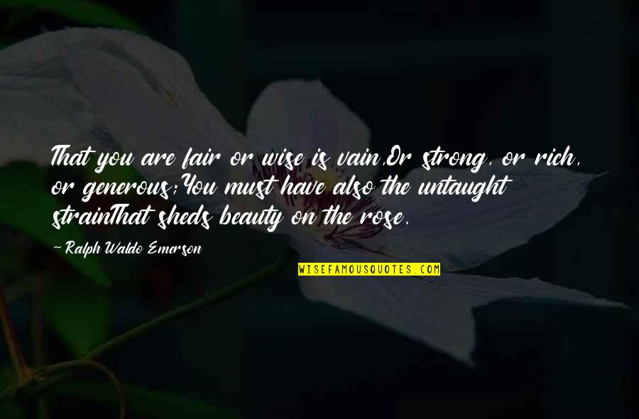 Vain Beauty Quotes By Ralph Waldo Emerson: That you are fair or wise is vain,Or