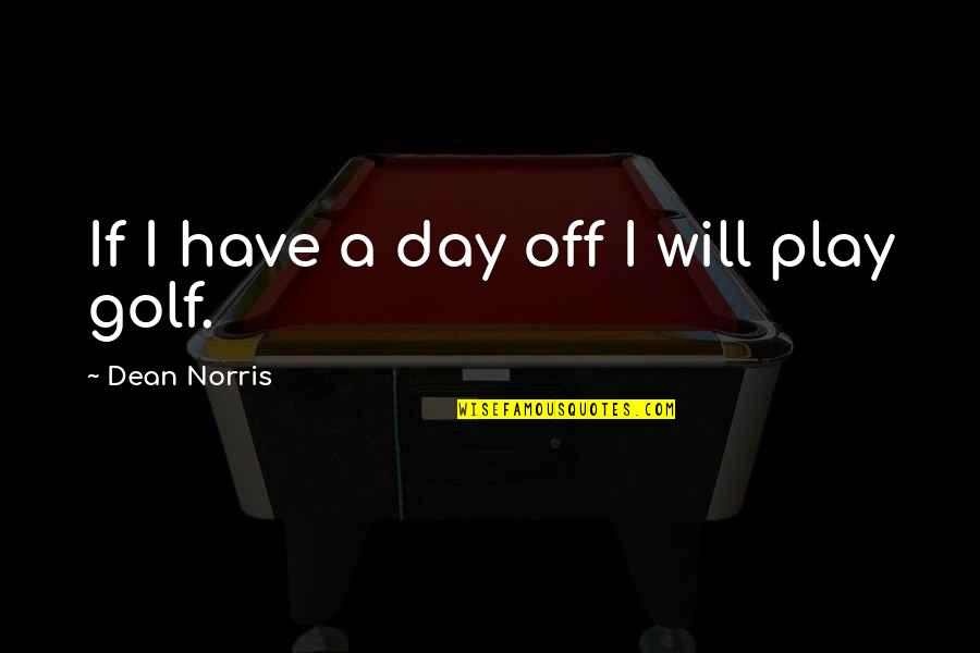 Vain Picture Quotes By Dean Norris: If I have a day off I will