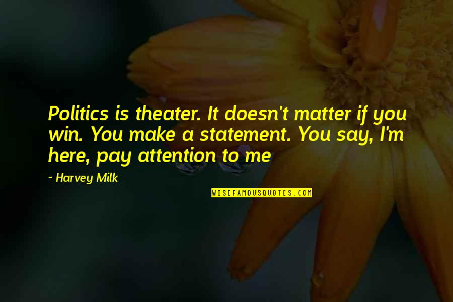Vain Picture Quotes By Harvey Milk: Politics is theater. It doesn't matter if you