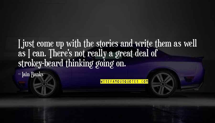 Vain Picture Quotes By Iain Banks: I just come up with the stories and